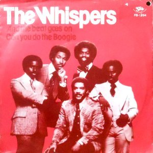 7 / WHISPERS / AND THE BEAT GOES ON / CAN YOU DO THE BOOGIE