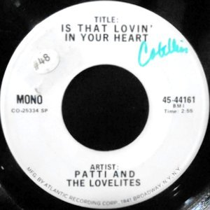 7 / PATTI AND THE LOVELITES / IS THAT LOVIN' IN YOUR HEART