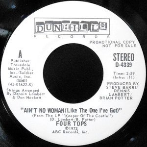 7 / FOUR TOPS / AIN'T NO WOMAN (LIKE THE ONE I'VE GOT)