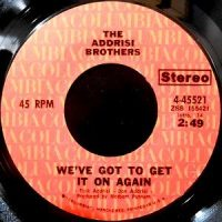 7 / ADDRISI BROTHERS / WE'VE GOT GET IT ON AGAIN / YOU MAKE IT ALL WORTHWHILE