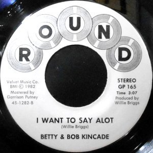 7 / BETTY & BOB KINCADE / I WANT TO SAY ALOT / THE I.R.S. GON' MAKE ME QUIT MY JOB