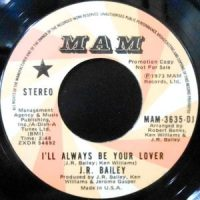 7 / J.R. BAILEY / I'LL ALWAYS BE YOUR LOVER