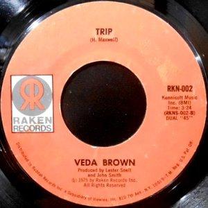 7 / VEDA BROWN / TRIP / I'M LOVING HIM RIGHT
