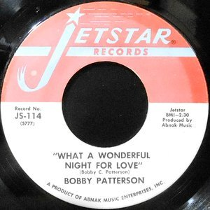 7 / BOBBY PATTERSON / WHAT A WONDERFUL NIGHT FOR LOVE / T.C.B. OR T.Y.A.