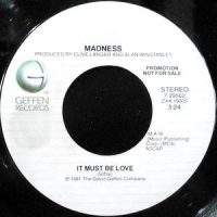 7 / MADNESS / IT MUST BE LOVE