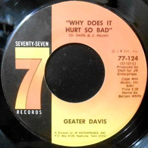 7 / GEATER DAVIS / WHY DOES IT HURT SO BAD / LONG COLD WINTER