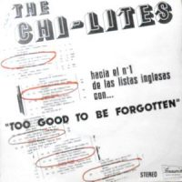 7 / CHI-LITES / TOO GOOD TO BE FORGOTTEN