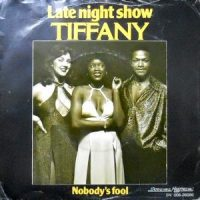 7 / TIFFANY / LATE NIGHT SHOW / NOBODY'S FOOL