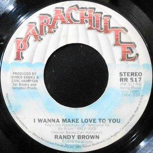7 / RANDY BROWN / I WANNA MAKE LOVE TO YOU