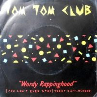 7 / TOM TOM CLUB / WORDY RAPPINGHOOD / (YOU DON'T STOP) WORDY RAPPINGHOOD