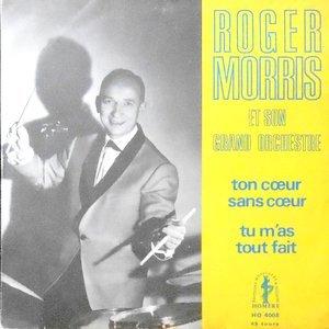 7 / ROGER MORRIS / TON COEUR SANS COEUR / TU M'AS TOUT FAIT