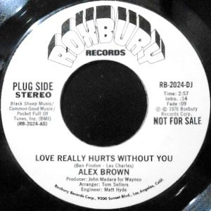 7 / ALEX BROWN / LOVE REALLY HURTS WITHOUT YOU