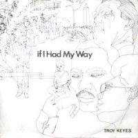 7 / TROY KEYES / IF I HAD MY WAY
