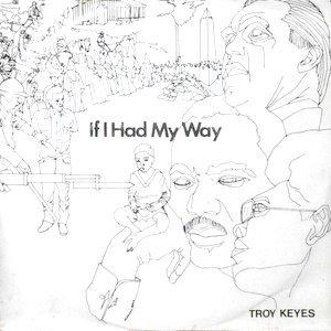 7 / TROY KEYES / IF I HAD MY WAY