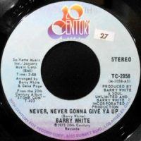 7 / BARRY WHITE / NEVER, NEVER GONNA GIVE YA UP / NO, I'M NEVER GONNA GIVE YA UP