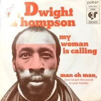 7 / DWIGHT THOMPSON / MY WOMAN IS CALLING / MAN OH MAN