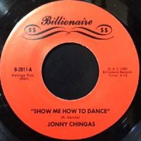 7 / JONNY CHINGAS / SHOW ME HOW TO DANCE / I WANT YOU TO HAVE MY BABY