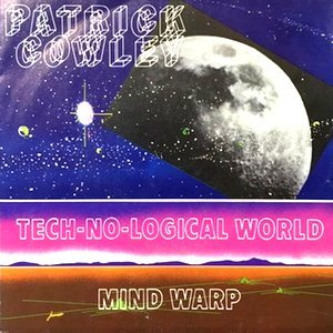 7 / PATRICK COWLEY / TECH-NO-LOGICAL WORLD / MIND WARP