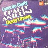 7 / CHARLY ANTOLINI / COME ON CHARLY / CHARLY'S DRUMS