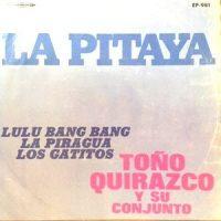 7 / TONO QUIRAZCO Y SU CONJUNTO / LA PITAYA