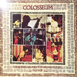 LP / COLOSSEUM / THOSE WHO ARE ABOUT TO DIE SALUTE YOU