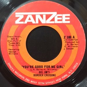 7 / BIG JIM'S BORDER CROSSING / YOU'RE GOOD FOR ME GIRL / LOVE BUILT ON A STRONG FOUNDATION