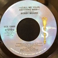 7 / BOBBY MOORE / (CALL ME YOUR) ANYTHING MAN / (DISCO VERSION)