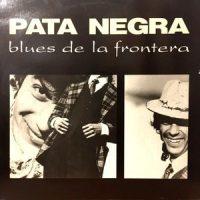 LP / PATA NEGRA / BLUES DE LA FRONTERA