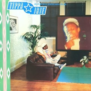 LP / TIPPA IRIE / IS IT REALLY HAPPENING TO ME
