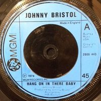 7 / JOHNNY BRISTOL / HANG ON IN THERE BABY / TAKE CARE OF YOU FOR ME