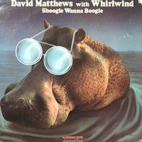 LP / DAVID MATTHEWS WITH WHIRLWIND / SHOOGIE WANNA BOOGIE