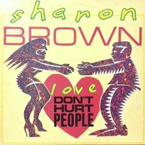 12 / SHARON BROWN / LOVE DON'T HURT PEOPLE