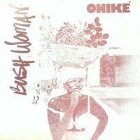 12 / ONIKE / BUSH WOMAN